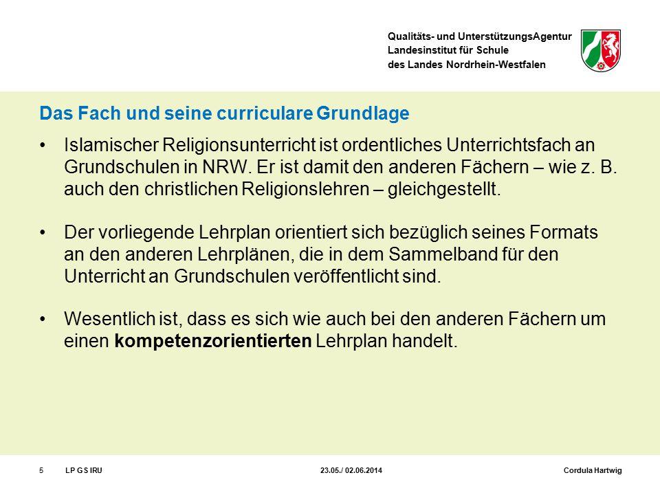 Qualitäts- und UnterstützungsAgentur Landesinstitut für Schule des Landes Nordrhein-Westfalen 5LP GS IRU 23.05./ 02.06.2014 Cordula Hartwig Das Fach u