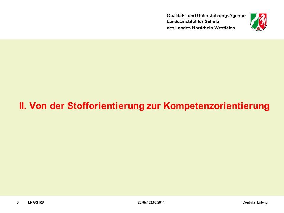 Qualitäts- und UnterstützungsAgentur Landesinstitut für Schule des Landes Nordrhein-Westfalen 6LP GS IRU 23.05./ 02.06.2014 Cordula Hartwig II. Von de