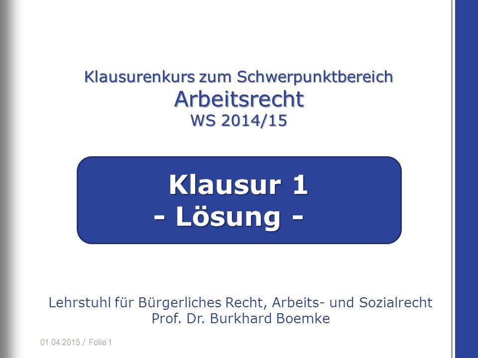 01.04.2015 / Folie 1 Lehrstuhl für Bürgerliches Recht, Arbeits- und Sozialrecht Prof.