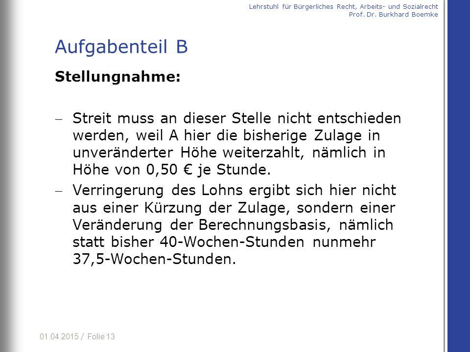 01.04.2015 / Folie 13 Stellungnahme: Streit muss an dieser Stelle nicht entschieden werden, weil A hier die bisherige Zulage in unveränderter Höhe weiterzahlt, nämlich in Höhe von 0,50 € je Stunde.