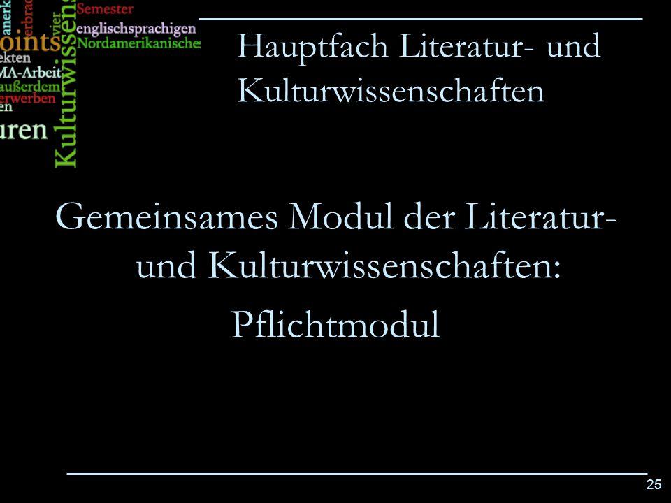 25 Gemeinsames Modul der Literatur- und Kulturwissenschaften: Pflichtmodul Hauptfach Literatur- und Kulturwissenschaften