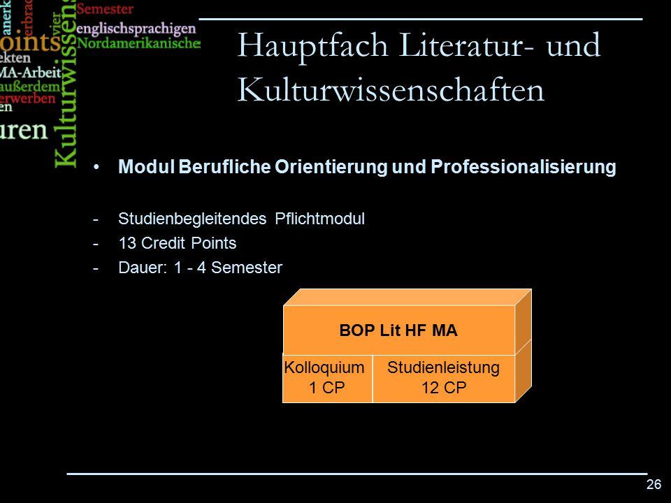 26 Modul Berufliche Orientierung und Professionalisierung -Studienbegleitendes Pflichtmodul -13 Credit Points -Dauer: 1 - 4 Semester Hauptfach Literat