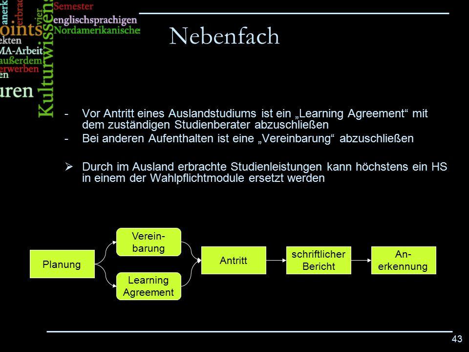 """43 -Vor Antritt eines Auslandstudiums ist ein """"Learning Agreement"""" mit dem zuständigen Studienberater abzuschließen -Bei anderen Aufenthalten ist eine"""