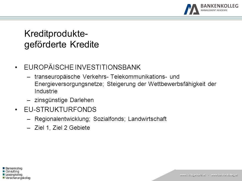 www.richtigerkurs. at www.richtigerkurs. at - www.bankenkolleg.at Kreditprodukte- geförderte Kredite EUROPÄISCHE INVESTITIONSBANK –transeuropäische Ve