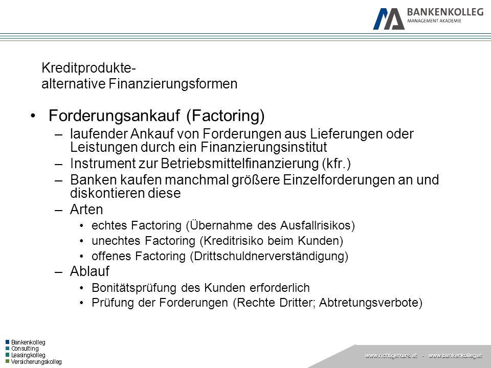 www.richtigerkurs. at www.richtigerkurs. at - www.bankenkolleg.at Kreditprodukte- alternative Finanzierungsformen Forderungsankauf (Factoring) –laufen