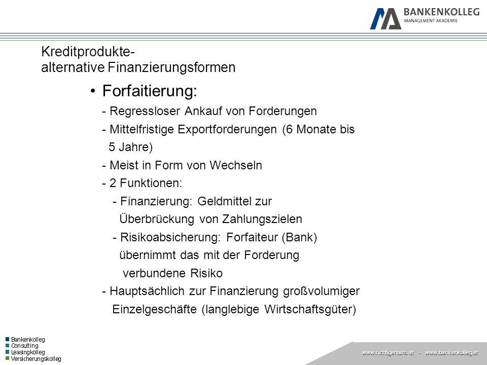 www.richtigerkurs. at www.richtigerkurs. at - www.bankenkolleg.at Kreditprodukte- alternative Finanzierungsformen Forfaitierung: - Regressloser Ankauf