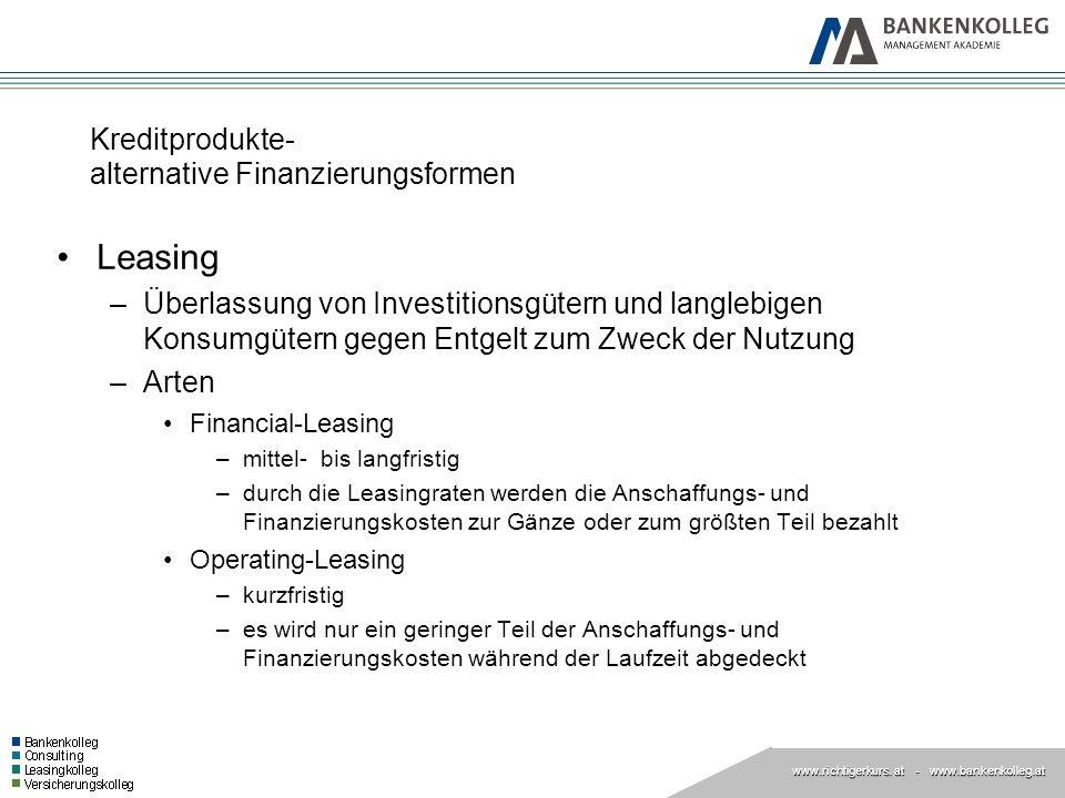 www.richtigerkurs. at www.richtigerkurs. at - www.bankenkolleg.at Kreditprodukte- alternative Finanzierungsformen Leasing –Überlassung von Investition