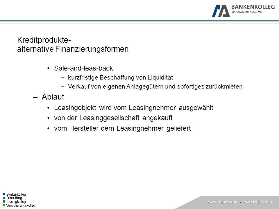 www.richtigerkurs. at www.richtigerkurs. at - www.bankenkolleg.at Kreditprodukte- alternative Finanzierungsformen Sale-and-leas-back –kurzfristige Bes