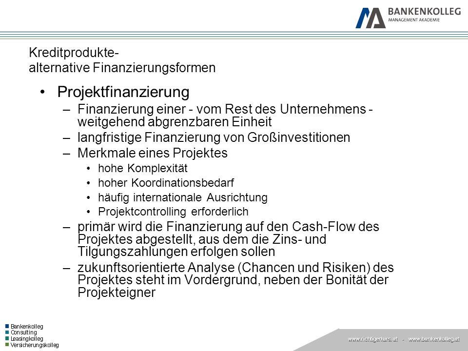 www.richtigerkurs. at www.richtigerkurs. at - www.bankenkolleg.at Kreditprodukte- alternative Finanzierungsformen Projektfinanzierung –Finanzierung ei