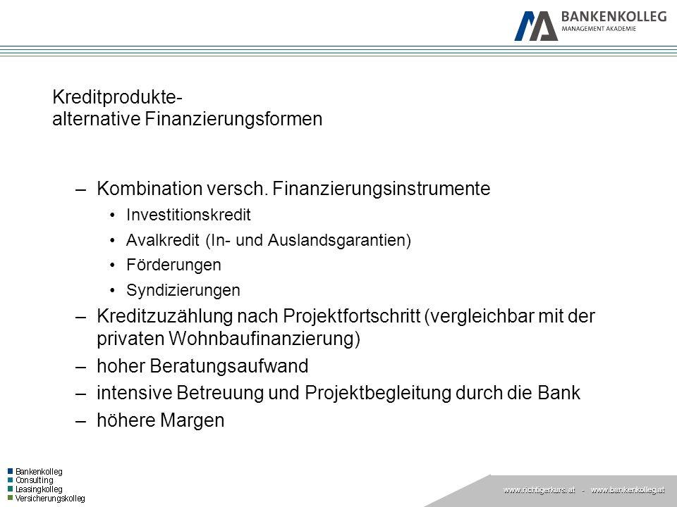 www.richtigerkurs. at www.richtigerkurs. at - www.bankenkolleg.at Kreditprodukte- alternative Finanzierungsformen –Kombination versch. Finanzierungsin