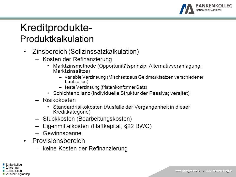 www.richtigerkurs. at www.richtigerkurs. at - www.bankenkolleg.at Kreditprodukte- Produktkalkulation Zinsbereich (Sollzinssatzkalkulation) –Kosten der
