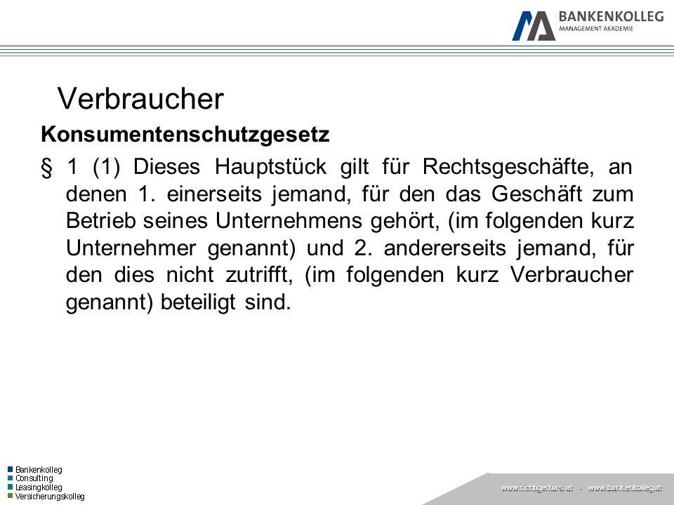 www.richtigerkurs. at www.richtigerkurs. at - www.bankenkolleg.at Verbraucher Konsumentenschutzgesetz § 1 (1) Dieses Hauptstück gilt für Rechtsgeschäf
