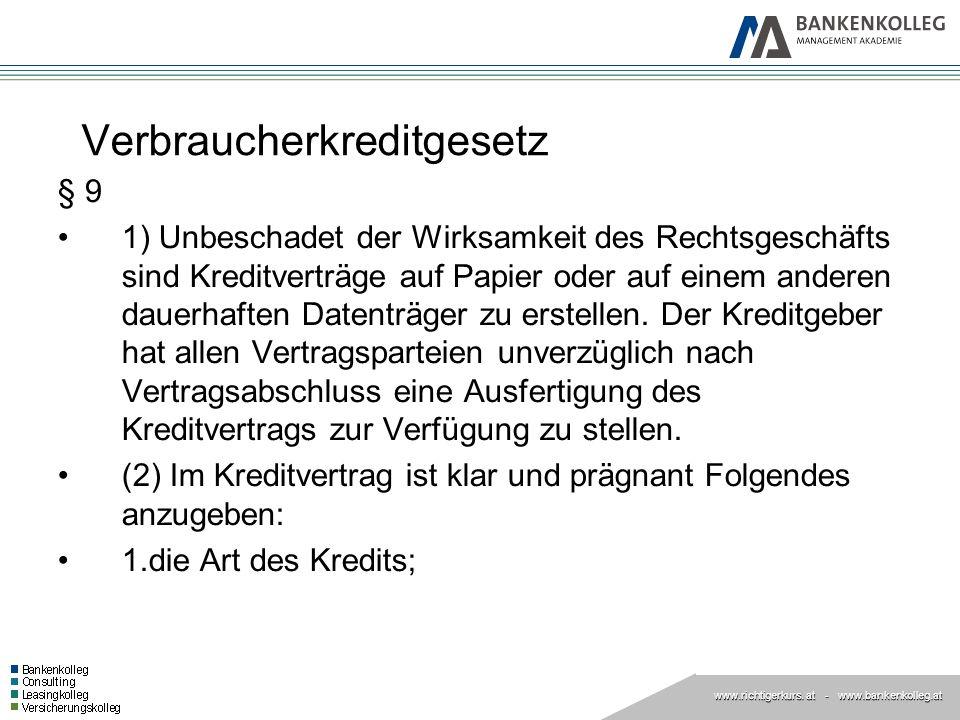 www.richtigerkurs. at www.richtigerkurs. at - www.bankenkolleg.at Verbraucherkreditgesetz § 9 1) Unbeschadet der Wirksamkeit des Rechtsgeschäfts sind