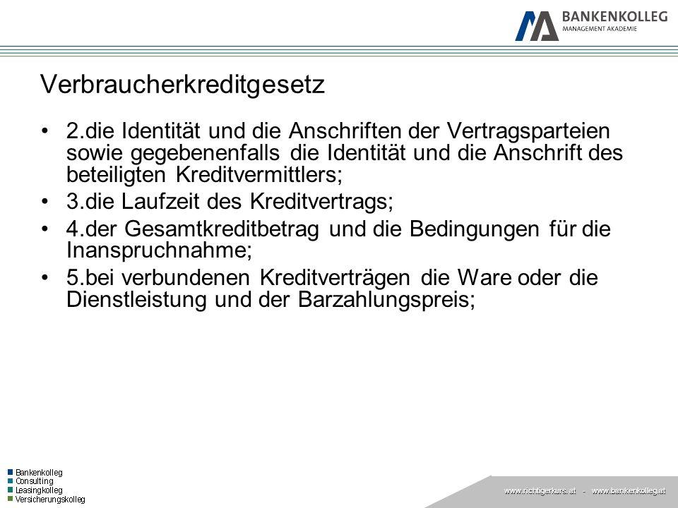 www.richtigerkurs. at www.richtigerkurs. at - www.bankenkolleg.at Verbraucherkreditgesetz 2.die Identität und die Anschriften der Vertragsparteien sow