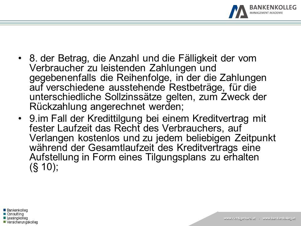 www.richtigerkurs. at www.richtigerkurs. at - www.bankenkolleg.at 8. der Betrag, die Anzahl und die Fälligkeit der vom Verbraucher zu leistenden Zahlu
