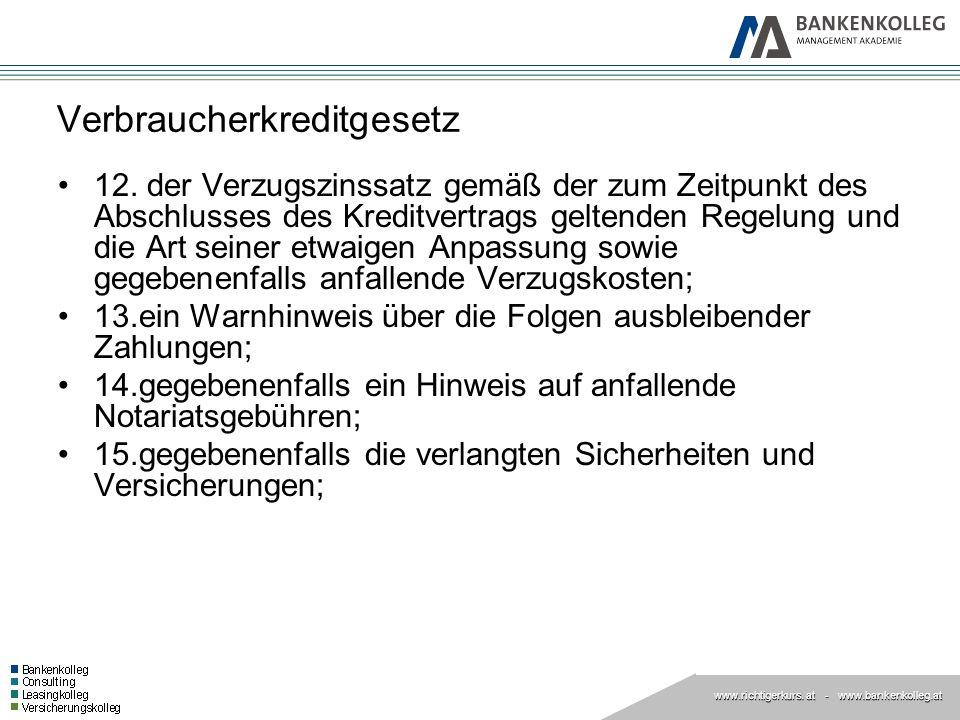 www.richtigerkurs. at www.richtigerkurs. at - www.bankenkolleg.at Verbraucherkreditgesetz 12. der Verzugszinssatz gemäß der zum Zeitpunkt des Abschlus