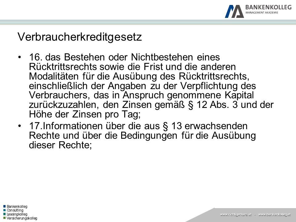 www.richtigerkurs. at www.richtigerkurs. at - www.bankenkolleg.at Verbraucherkreditgesetz 16. das Bestehen oder Nichtbestehen eines Rücktrittsrechts s
