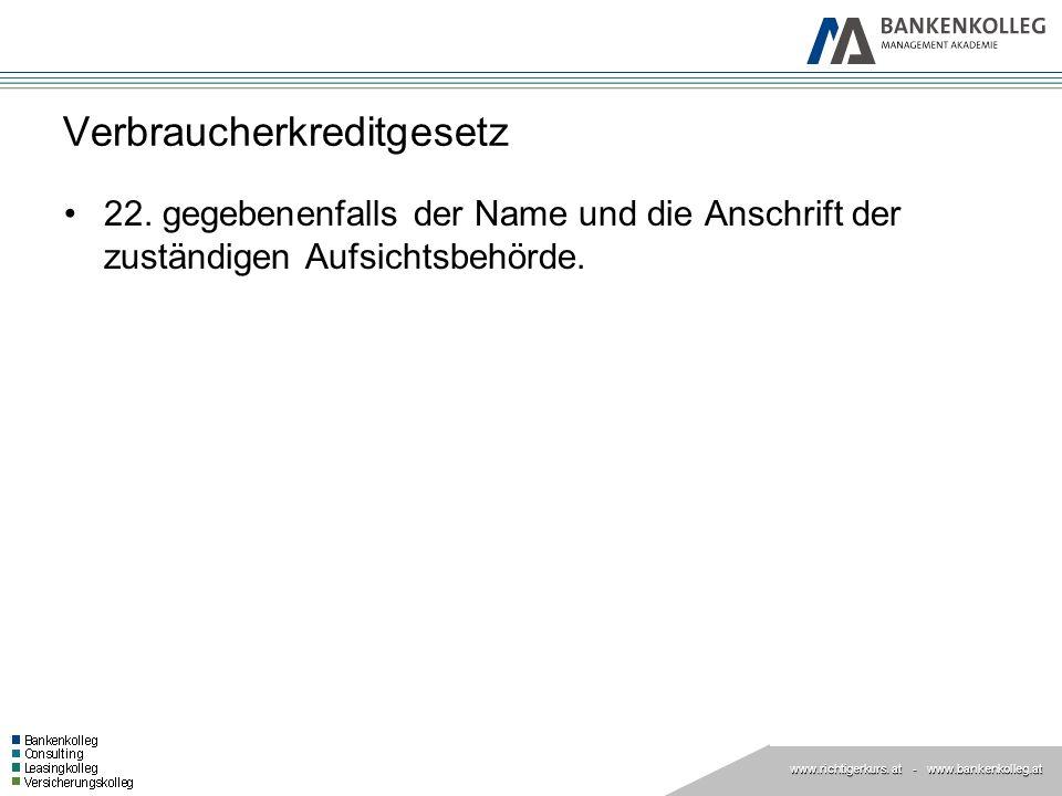 www.richtigerkurs. at www.richtigerkurs. at - www.bankenkolleg.at Verbraucherkreditgesetz 22. gegebenenfalls der Name und die Anschrift der zuständige