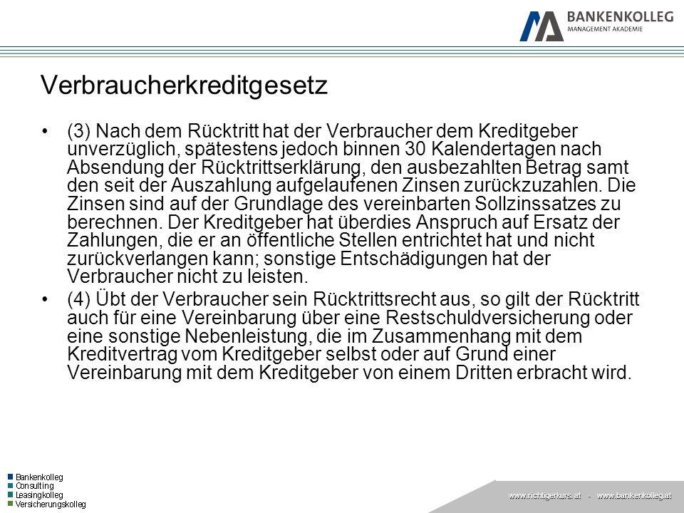 www.richtigerkurs. at www.richtigerkurs. at - www.bankenkolleg.at Verbraucherkreditgesetz (3) Nach dem Rücktritt hat der Verbraucher dem Kreditgeber u