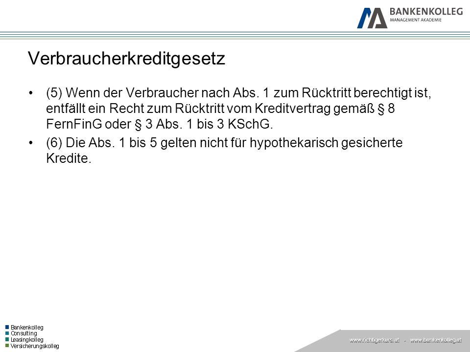 www.richtigerkurs. at www.richtigerkurs. at - www.bankenkolleg.at Verbraucherkreditgesetz (5) Wenn der Verbraucher nach Abs. 1 zum Rücktritt berechtig