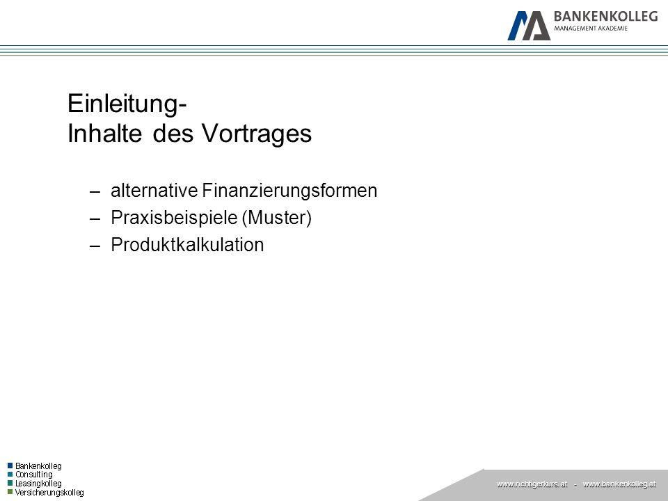 www.richtigerkurs. at www.richtigerkurs. at - www.bankenkolleg.at Einleitung- Inhalte des Vortrages –alternative Finanzierungsformen –Praxisbeispiele