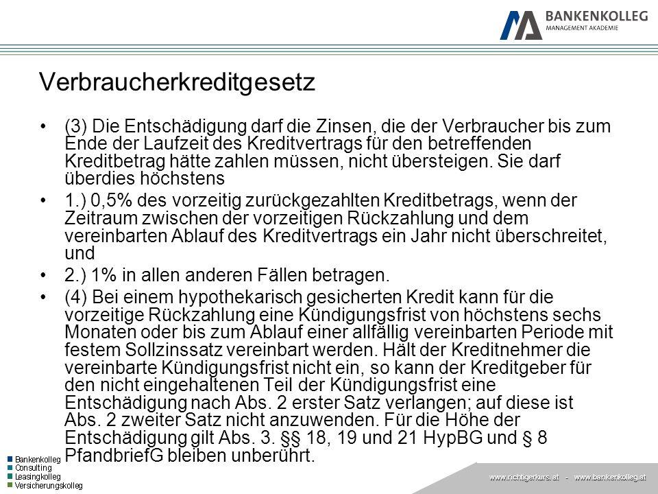 www.richtigerkurs. at www.richtigerkurs. at - www.bankenkolleg.at Verbraucherkreditgesetz (3) Die Entschädigung darf die Zinsen, die der Verbraucher b