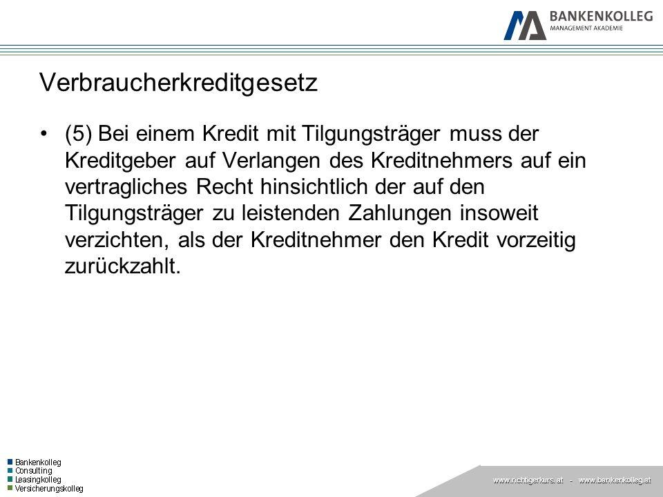 www.richtigerkurs. at www.richtigerkurs. at - www.bankenkolleg.at Verbraucherkreditgesetz (5) Bei einem Kredit mit Tilgungsträger muss der Kreditgeber