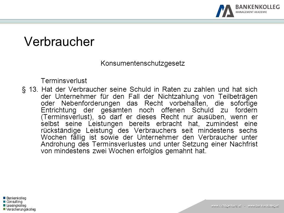 www.richtigerkurs. at www.richtigerkurs. at - www.bankenkolleg.at Verbraucher Konsumentenschutzgesetz Terminsverlust § 13. Hat der Verbraucher seine S