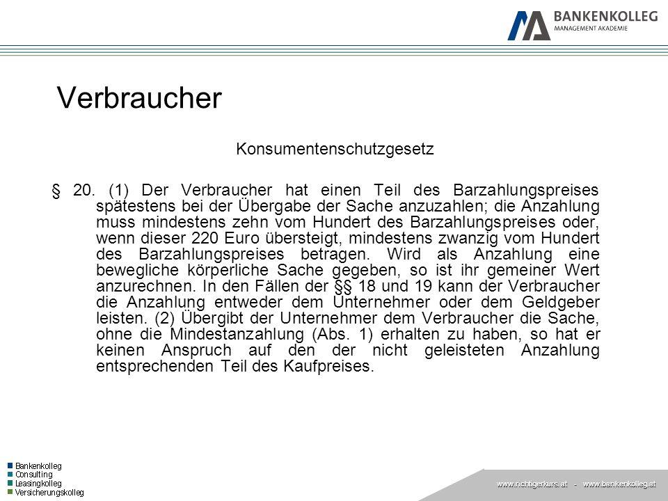 www.richtigerkurs. at www.richtigerkurs. at - www.bankenkolleg.at Verbraucher Konsumentenschutzgesetz § 20. (1) Der Verbraucher hat einen Teil des Bar