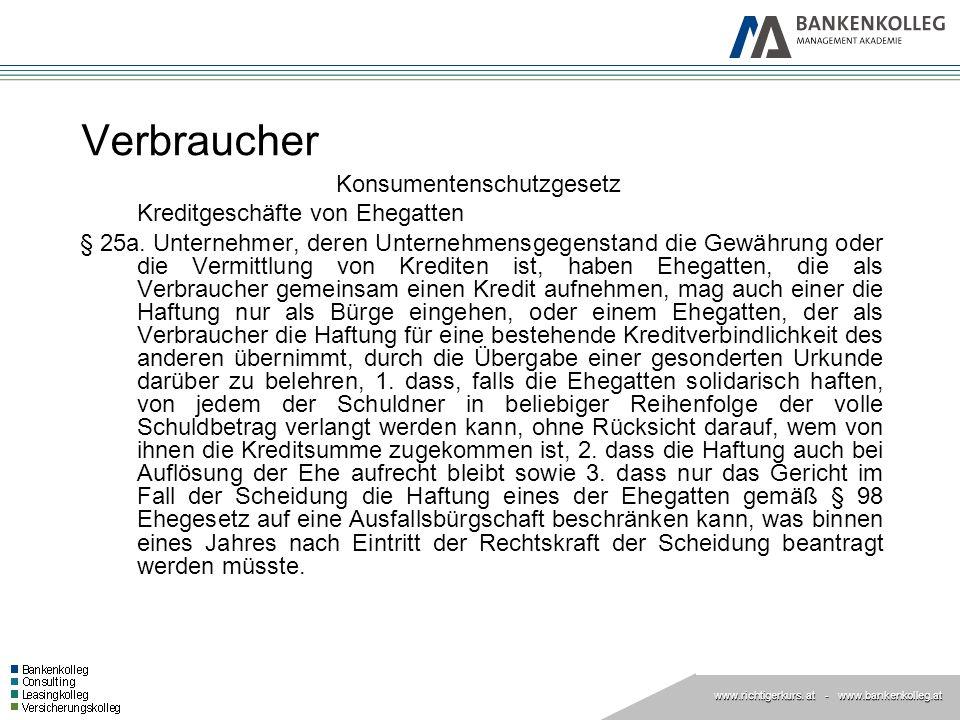 www.richtigerkurs. at www.richtigerkurs. at - www.bankenkolleg.at Verbraucher Konsumentenschutzgesetz Kreditgeschäfte von Ehegatten § 25a. Unternehmer