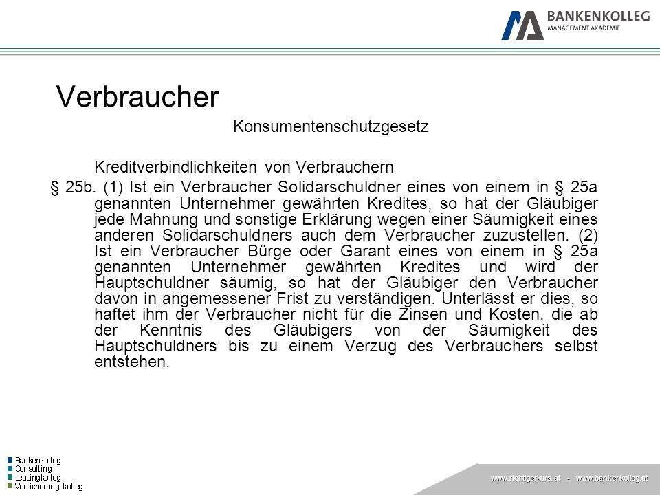 www.richtigerkurs. at www.richtigerkurs. at - www.bankenkolleg.at Verbraucher Konsumentenschutzgesetz Kreditverbindlichkeiten von Verbrauchern § 25b.