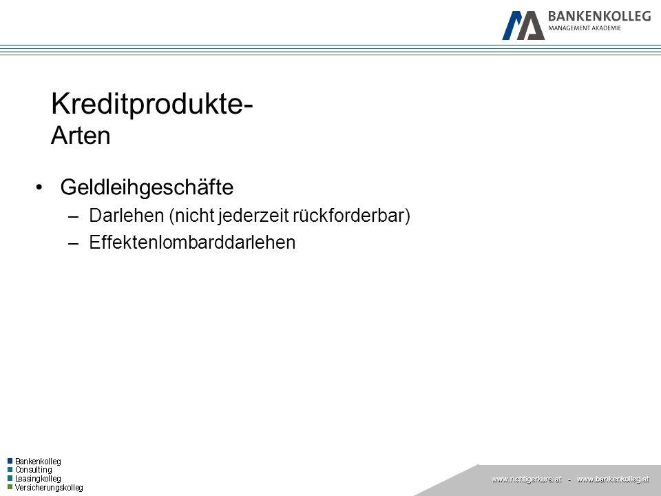 www.richtigerkurs. at www.richtigerkurs. at - www.bankenkolleg.at Kreditprodukte- Arten Geldleihgeschäfte –Darlehen (nicht jederzeit rückforderbar) –E