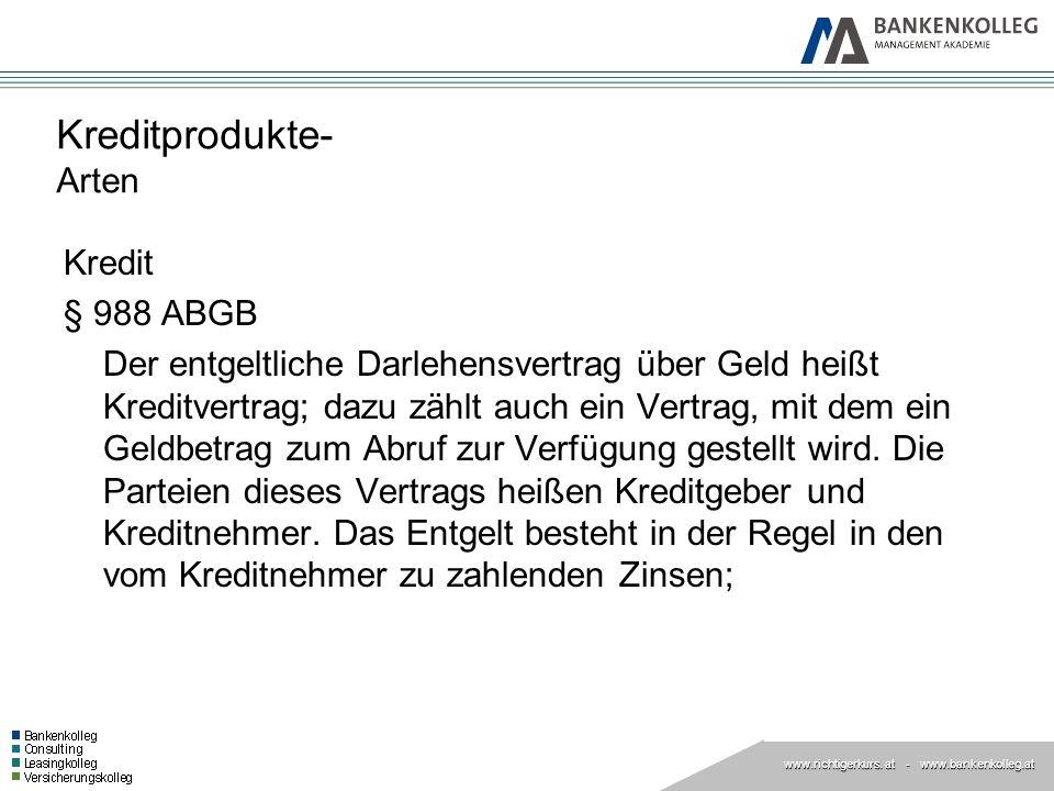 www.richtigerkurs. at www.richtigerkurs. at - www.bankenkolleg.at Kreditprodukte- Arten Kredit § 988 ABGB Der entgeltliche Darlehensvertrag über Geld