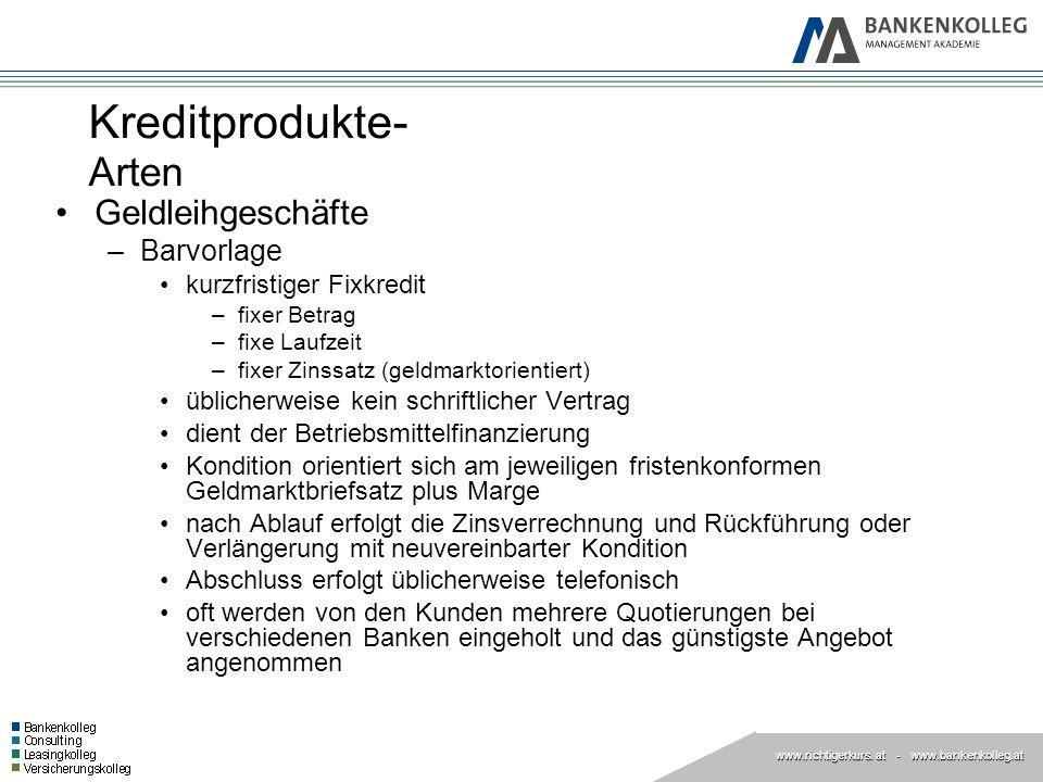 www.richtigerkurs. at www.richtigerkurs. at - www.bankenkolleg.at Kreditprodukte- Arten Geldleihgeschäfte –Barvorlage kurzfristiger Fixkredit –fixer B