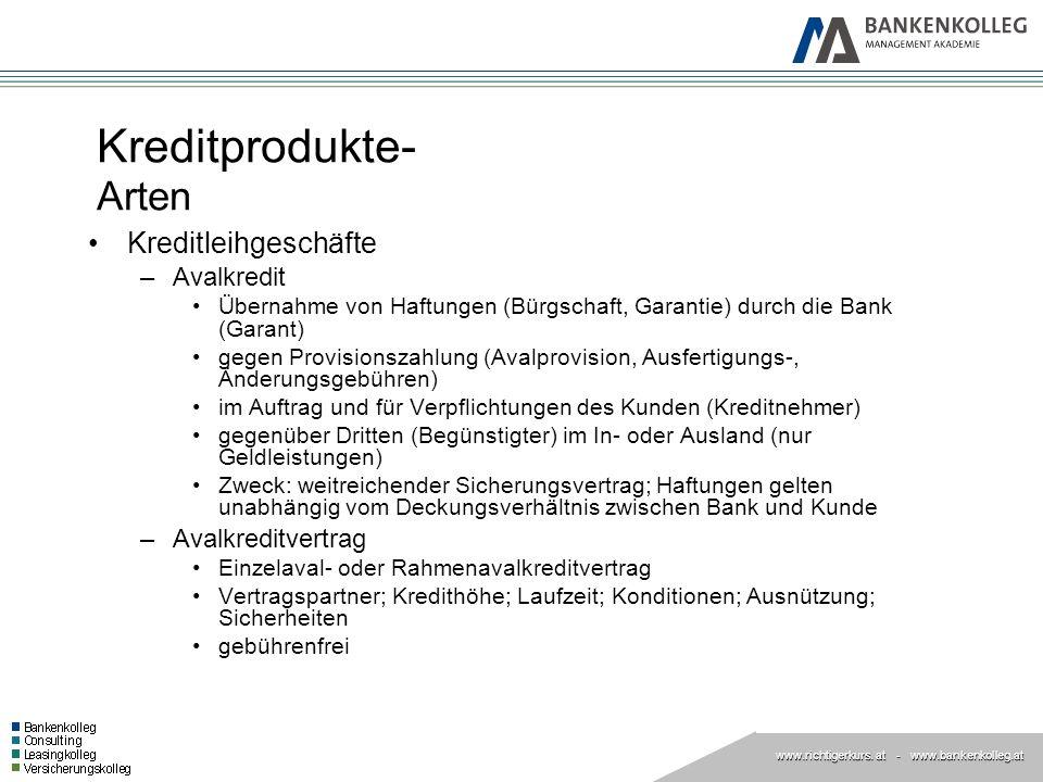 www.richtigerkurs. at www.richtigerkurs. at - www.bankenkolleg.at Kreditprodukte- Arten Kreditleihgeschäfte –Avalkredit Übernahme von Haftungen (Bürgs