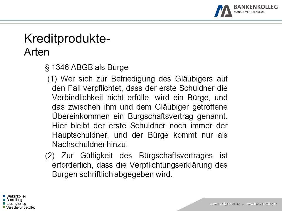 www.richtigerkurs. at www.richtigerkurs. at - www.bankenkolleg.at Kreditprodukte- Arten § 1346 ABGB als Bürge (1) Wer sich zur Befriedigung des Gläubi
