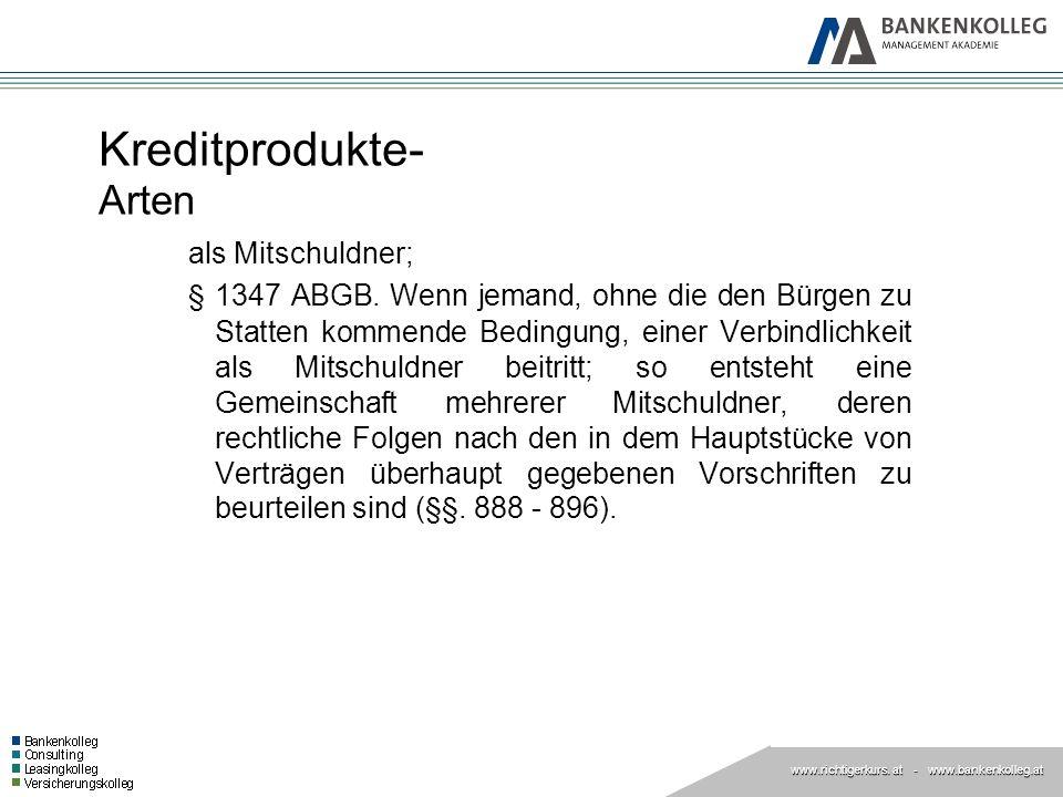 www.richtigerkurs. at www.richtigerkurs. at - www.bankenkolleg.at Kreditprodukte- Arten als Mitschuldner; § 1347 ABGB. Wenn jemand, ohne die den Bürge