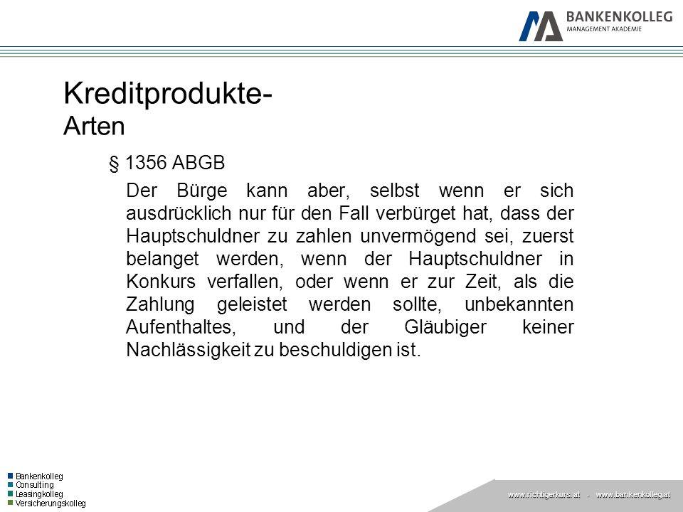 www.richtigerkurs. at www.richtigerkurs. at - www.bankenkolleg.at Kreditprodukte- Arten § 1356 ABGB Der Bürge kann aber, selbst wenn er sich ausdrückl
