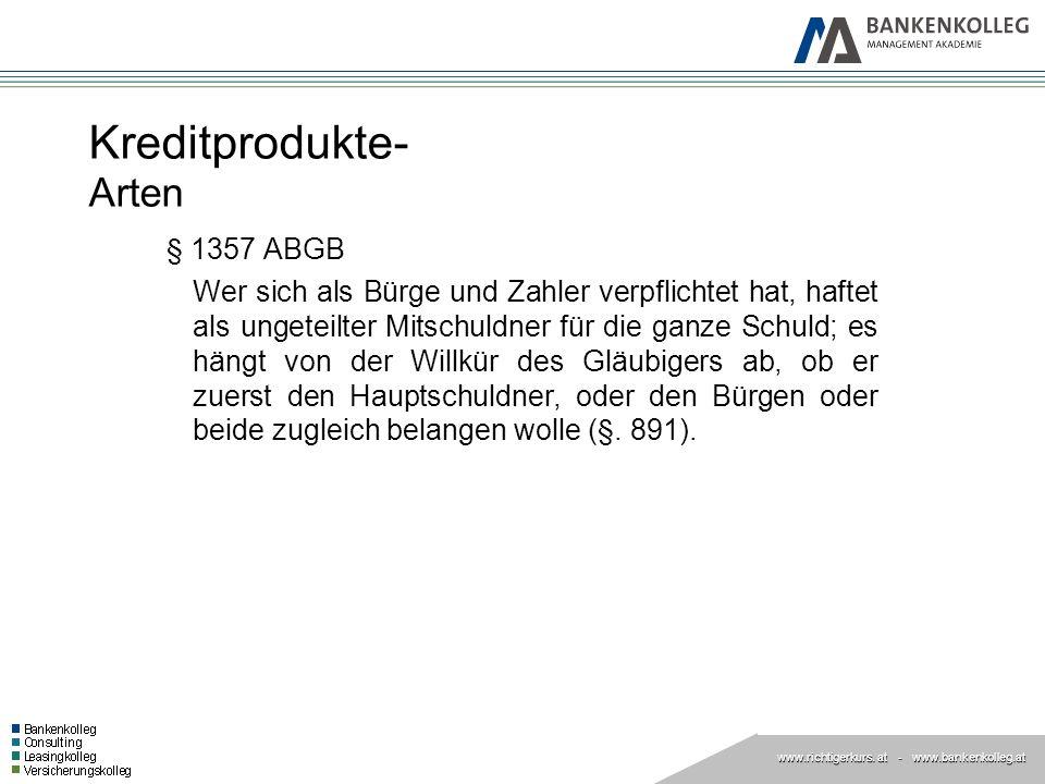 www.richtigerkurs. at www.richtigerkurs. at - www.bankenkolleg.at Kreditprodukte- Arten § 1357 ABGB Wer sich als Bürge und Zahler verpflichtet hat, ha