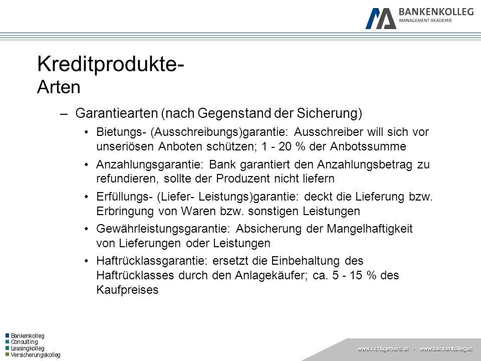 www.richtigerkurs. at www.richtigerkurs. at - www.bankenkolleg.at Kreditprodukte- Arten –Garantiearten (nach Gegenstand der Sicherung) Bietungs- (Auss
