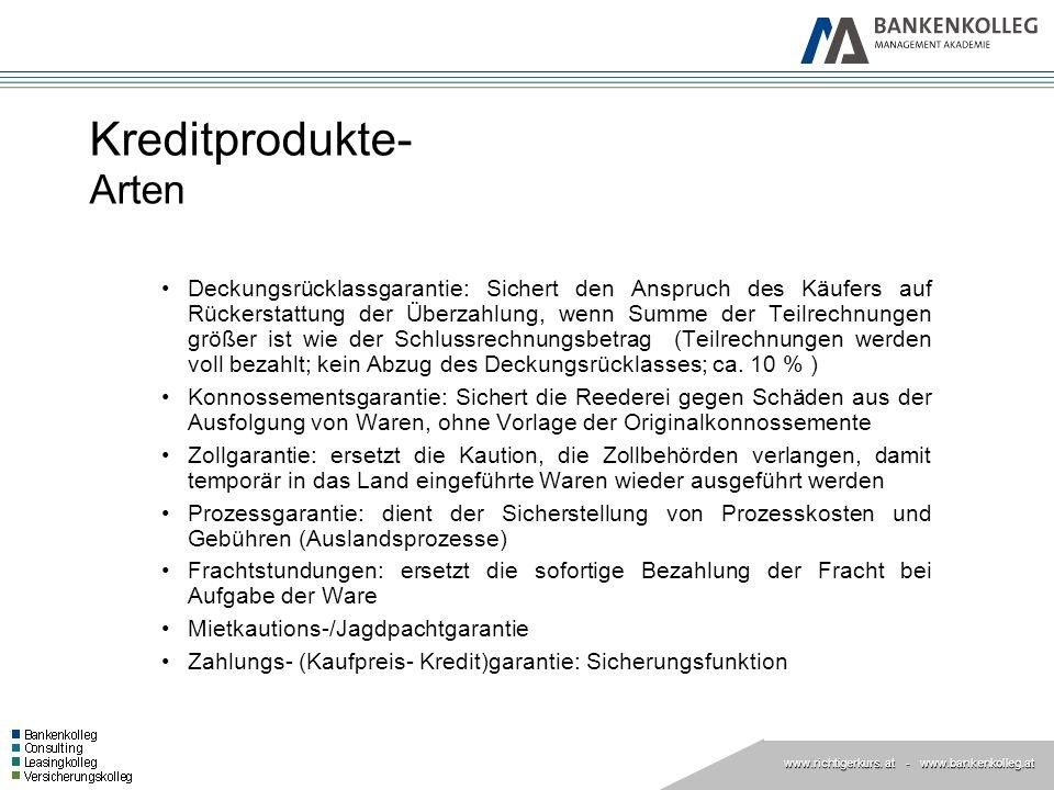 www.richtigerkurs. at www.richtigerkurs. at - www.bankenkolleg.at Kreditprodukte- Arten Deckungsrücklassgarantie: Sichert den Anspruch des Käufers auf