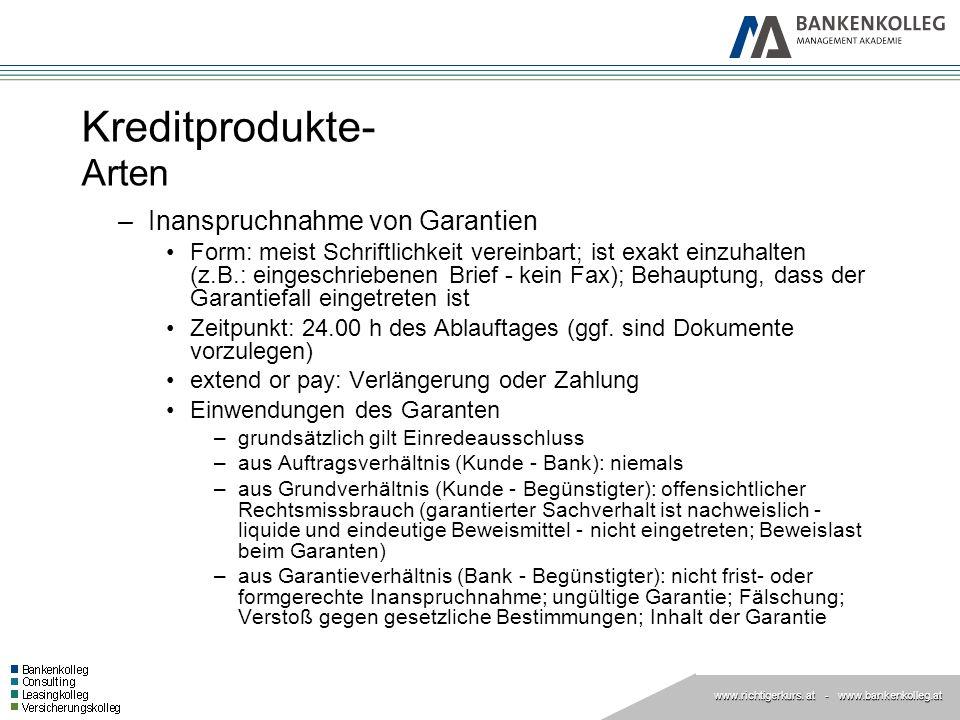 www.richtigerkurs. at www.richtigerkurs. at - www.bankenkolleg.at Kreditprodukte- Arten –Inanspruchnahme von Garantien Form: meist Schriftlichkeit ver