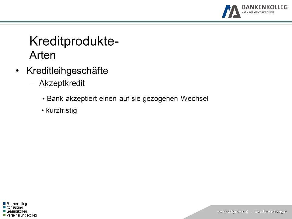 www.richtigerkurs. at www.richtigerkurs. at - www.bankenkolleg.at Kreditprodukte- Arten Kreditleihgeschäfte –Akzeptkredit Bank akzeptiert einen auf si