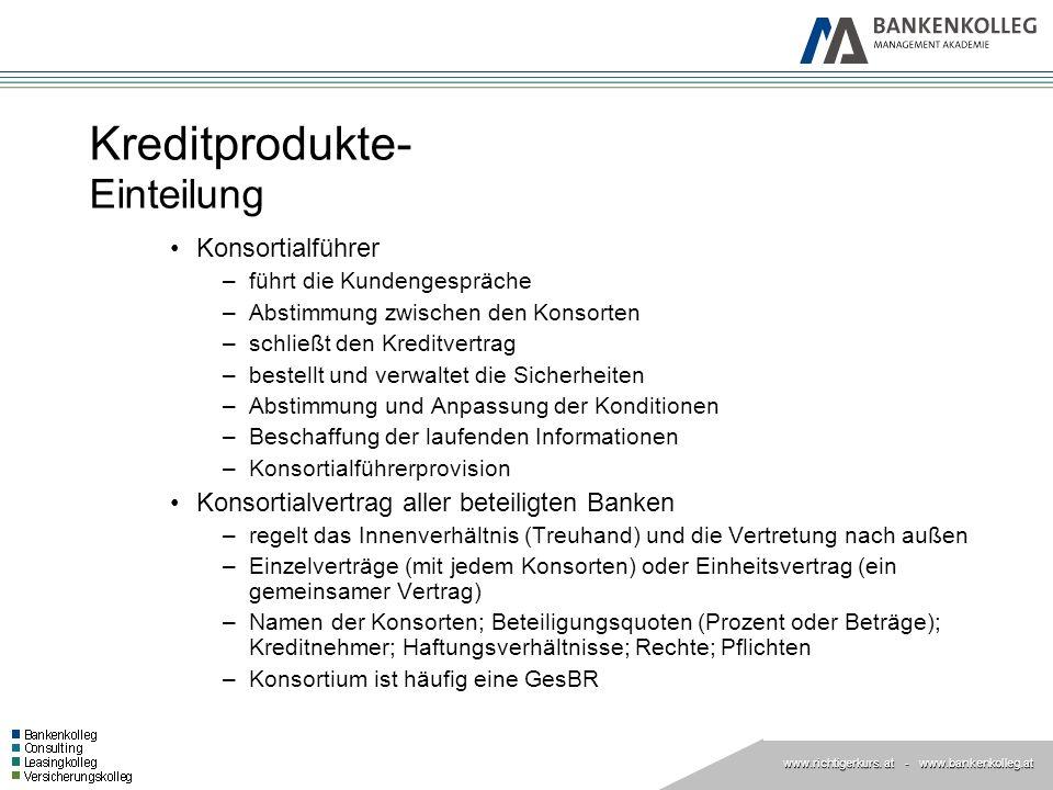 www.richtigerkurs. at www.richtigerkurs. at - www.bankenkolleg.at Kreditprodukte- Einteilung Konsortialführer –führt die Kundengespräche –Abstimmung z