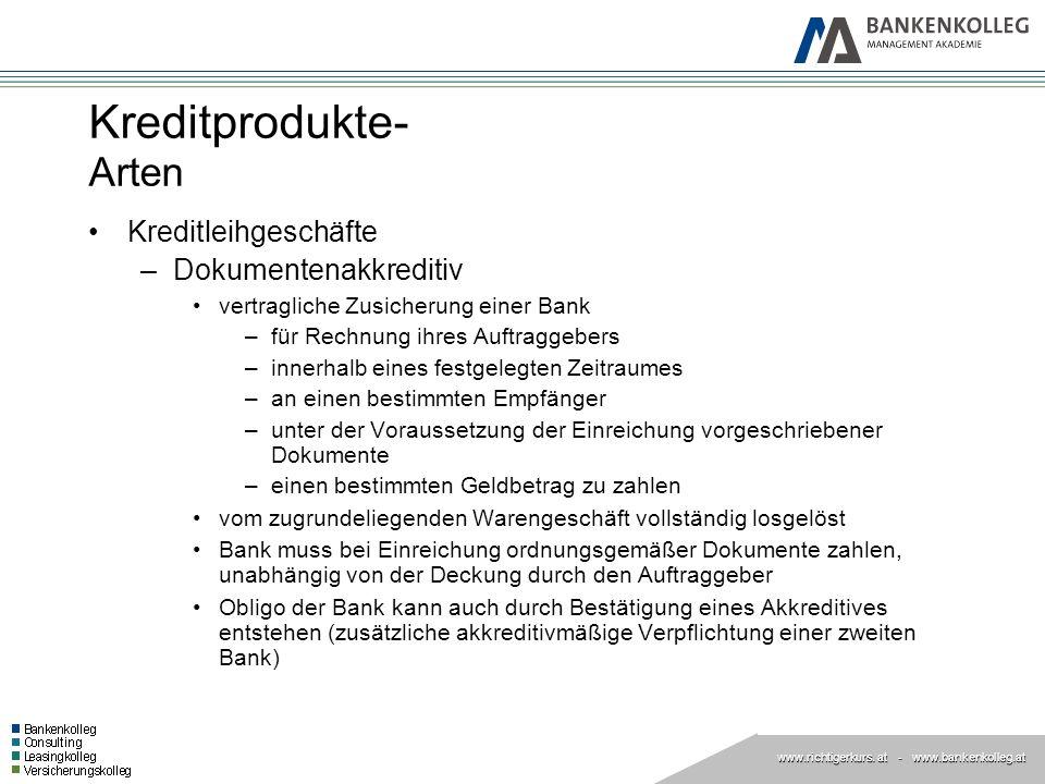 www.richtigerkurs. at www.richtigerkurs. at - www.bankenkolleg.at Kreditprodukte- Arten Kreditleihgeschäfte –Dokumentenakkreditiv vertragliche Zusiche