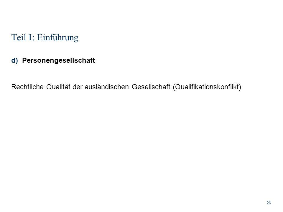 Teil I: Einführung 26 d)Personengesellschaft Rechtliche Qualität der ausländischen Gesellschaft (Qualifikationskonflikt)