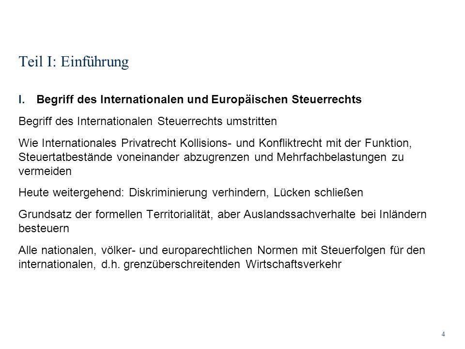 Teil I: Einführung 4 I.Begriff des Internationalen und Europäischen Steuerrechts Begriff des Internationalen Steuerrechts umstritten Wie International