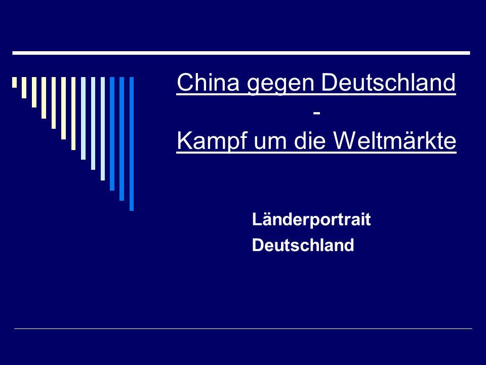 China gegen Deutschland - Kampf um die Weltmärkte Länderportrait Deutschland