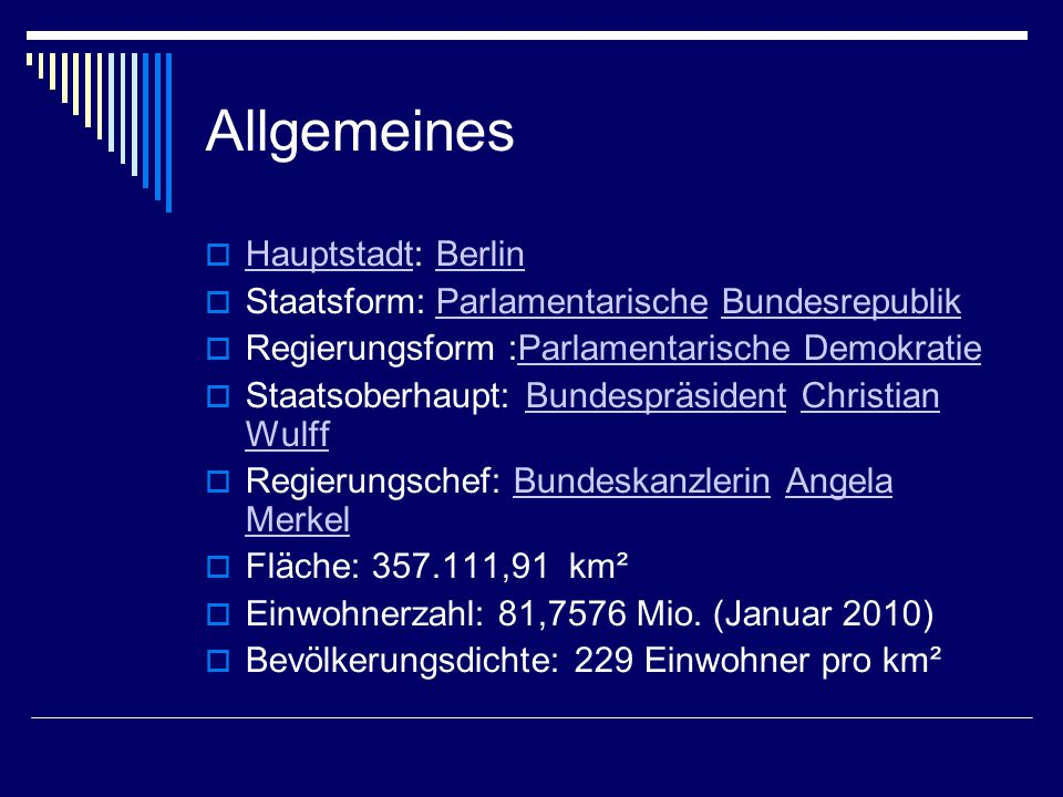 Allgemeines  Hauptstadt: Berlin HauptstadtBerlin  Staatsform: Parlamentarische BundesrepublikParlamentarischeBundesrepublik  Regierungsform :Parlam