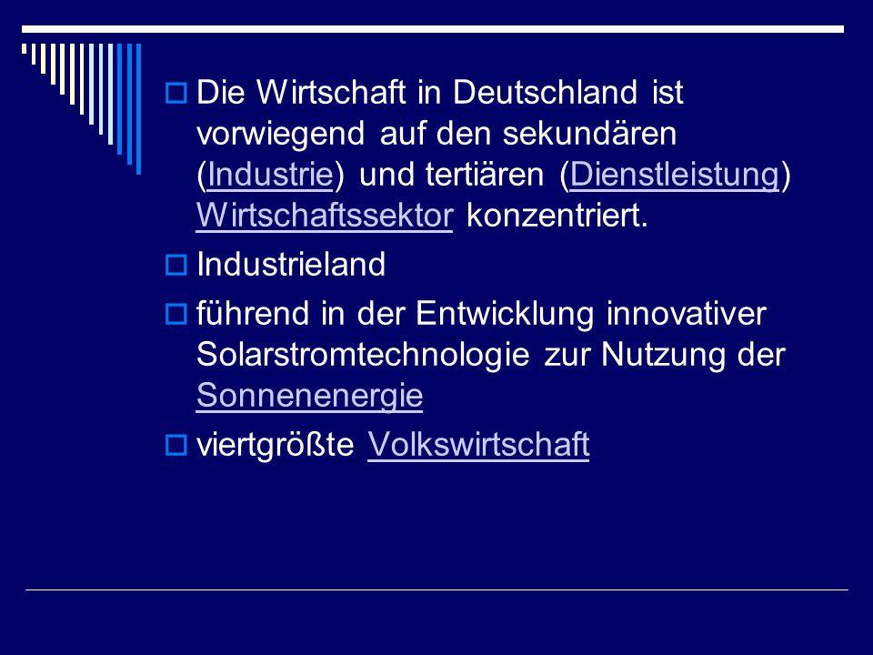  Die Wirtschaft in Deutschland ist vorwiegend auf den sekundären (Industrie) und tertiären (Dienstleistung) Wirtschaftssektor konzentriert.IndustrieD